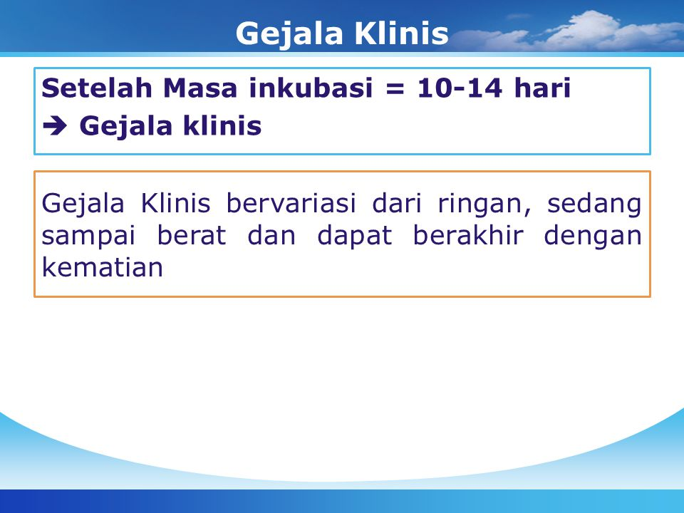 Gejala Klinis Setelah Masa inkubasi = 10-14 hari  Gejala klinis