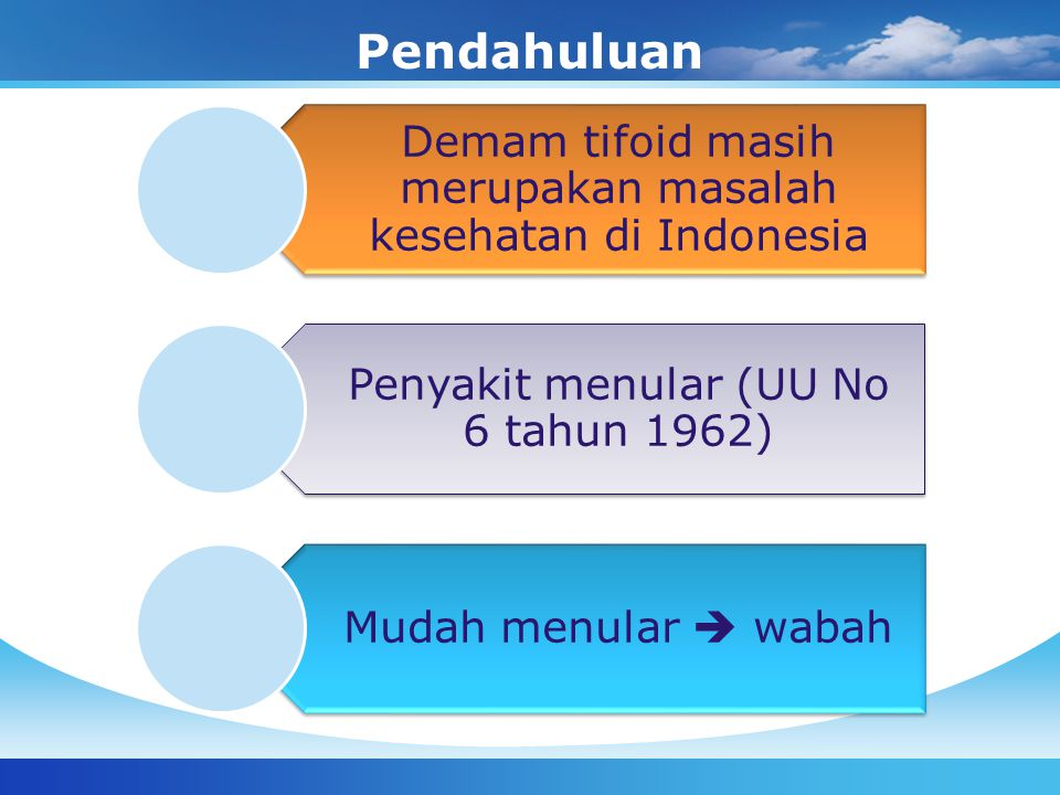 Pendahuluan Demam tifoid masih merupakan masalah kesehatan di Indonesia. Penyakit menular (UU No 6 tahun 1962)