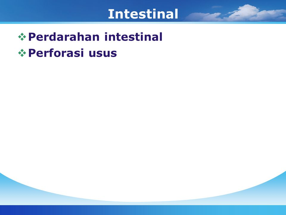 Intestinal Perdarahan intestinal Perforasi usus