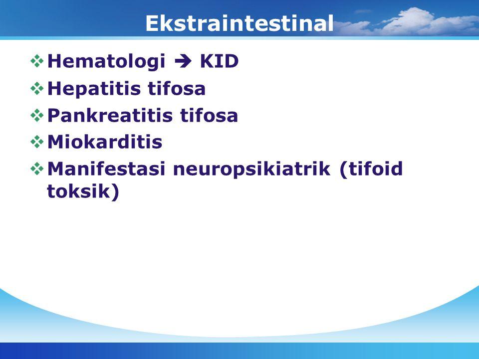 Ekstraintestinal Hematologi  KID Hepatitis tifosa Pankreatitis tifosa