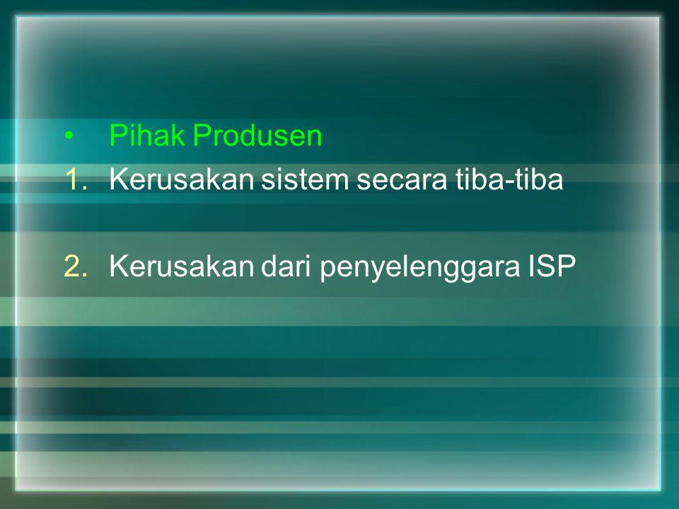 Pihak Produsen Kerusakan sistem secara tiba-tiba Kerusakan dari penyelenggara ISP