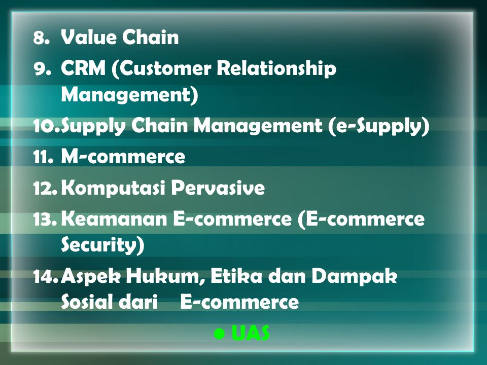 Value Chain CRM (Customer Relationship Management) Supply Chain Management (e-Supply) M-commerce.