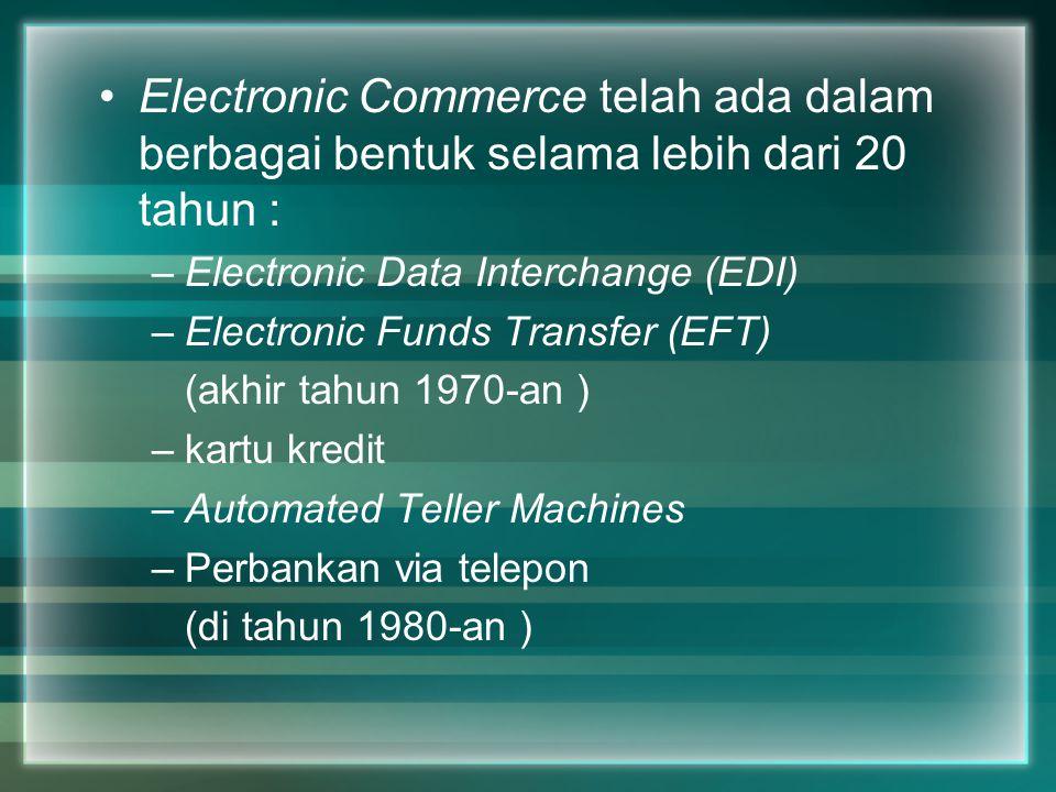 Electronic Commerce telah ada dalam berbagai bentuk selama lebih dari 20 tahun :