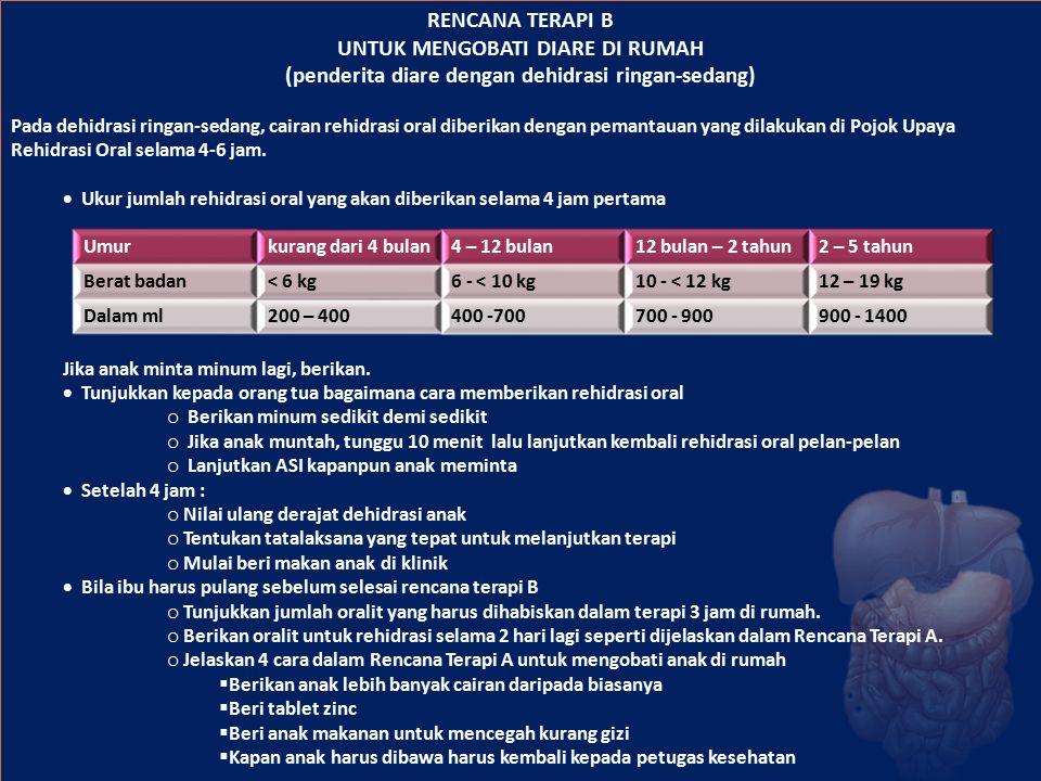 RENCANA TERAPI B UNTUK MENGOBATI DIARE DI RUMAH (penderita diare dengan dehidrasi ringan-sedang)