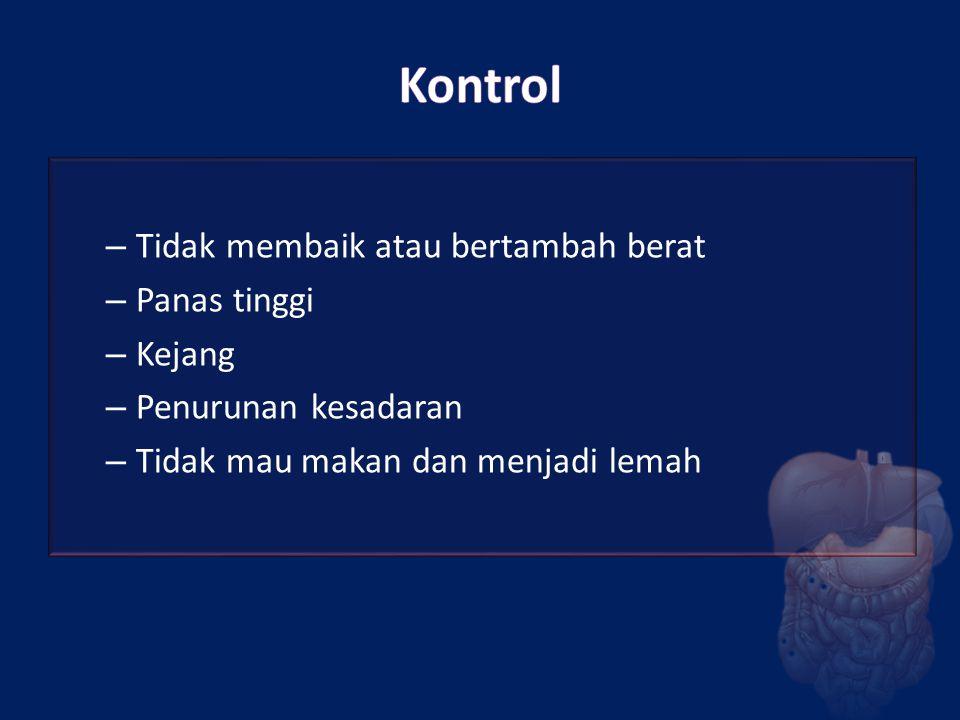 Kontrol Tidak membaik atau bertambah berat Panas tinggi Kejang