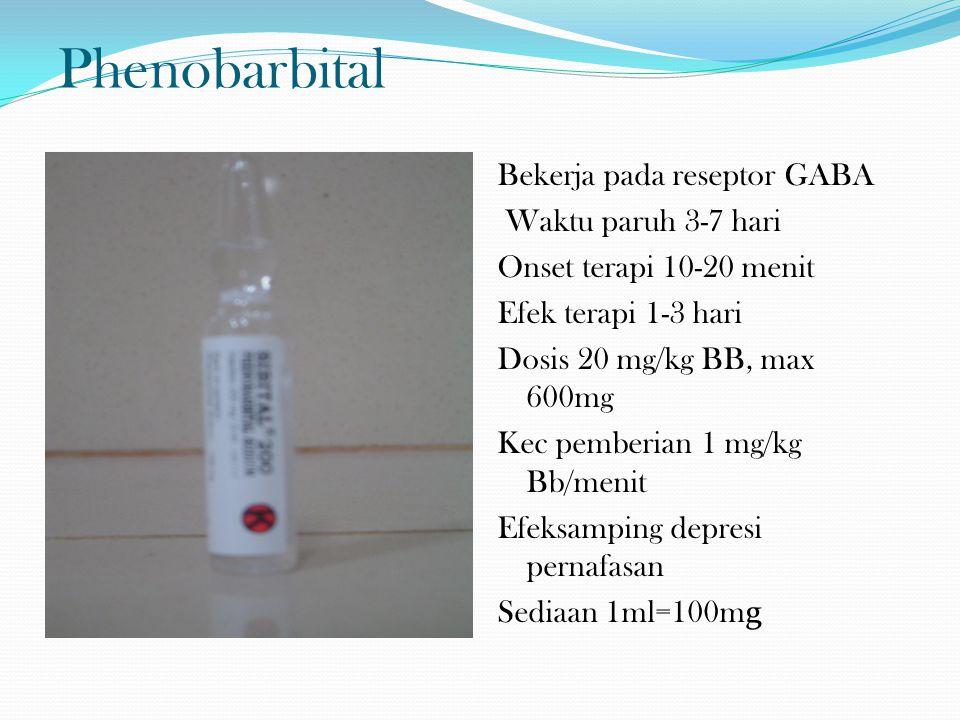Phenobarbital Bekerja pada reseptor GABA Waktu paruh 3-7 hari