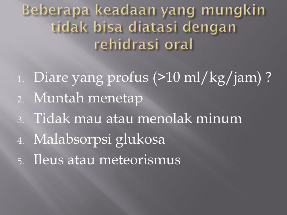 Beberapa keadaan yang mungkin tidak bisa diatasi dengan rehidrasi oral