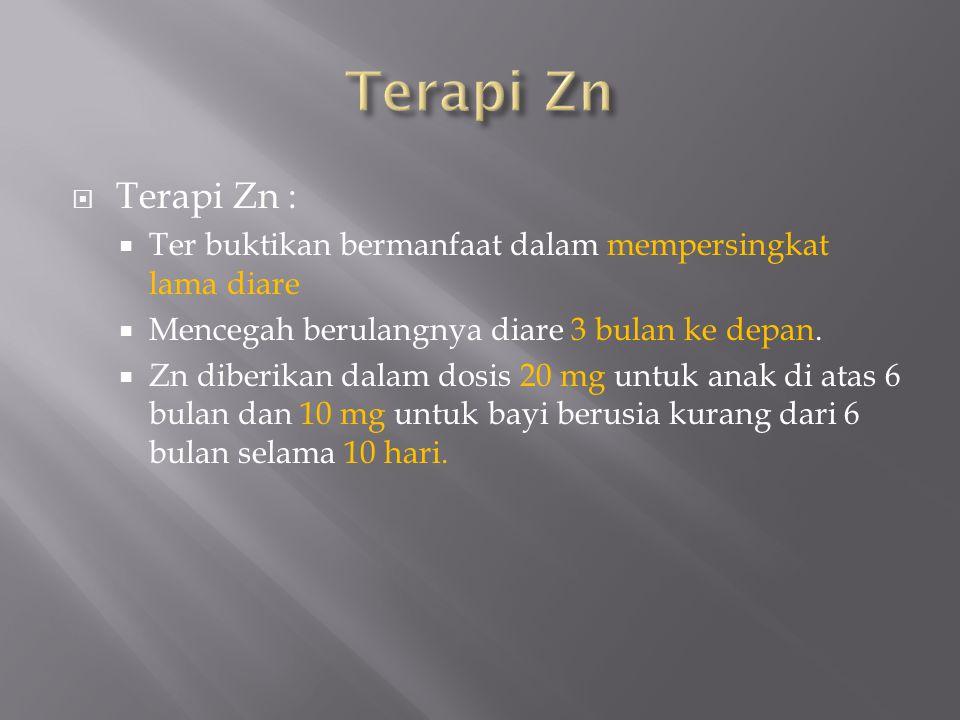 Terapi Zn Terapi Zn : Ter buktikan bermanfaat dalam mempersingkat lama diare. Mencegah berulangnya diare 3 bulan ke depan.