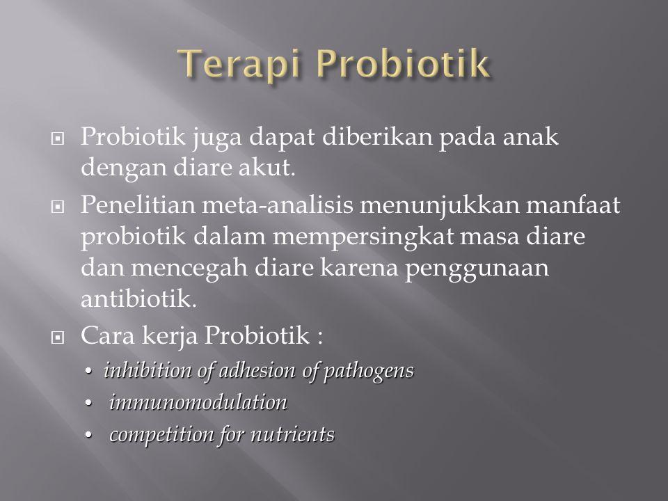 Terapi Probiotik Probiotik juga dapat diberikan pada anak dengan diare akut.