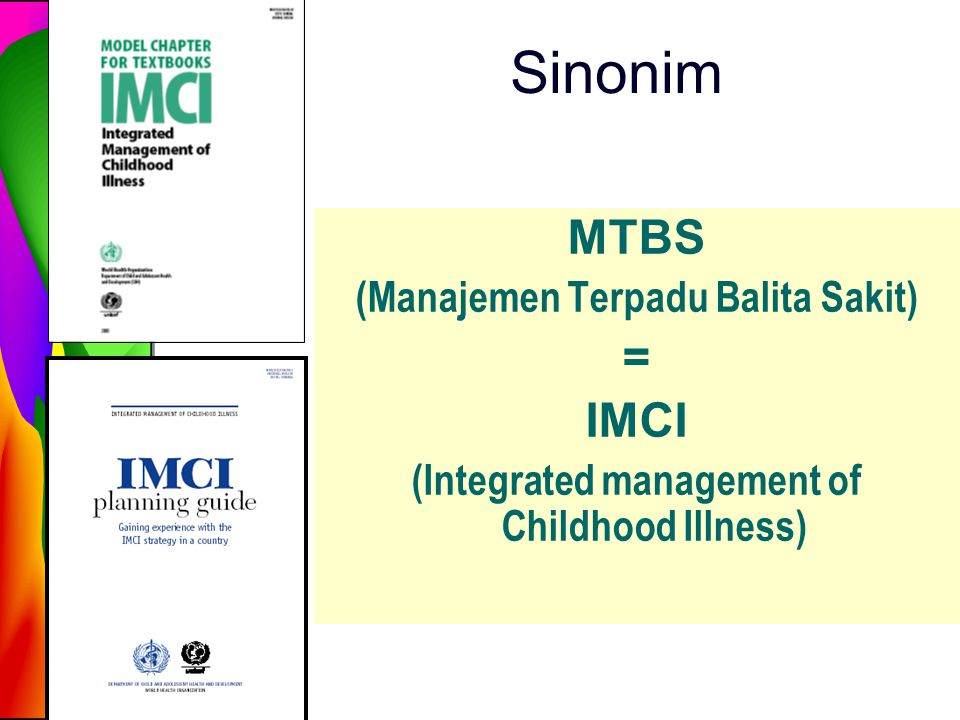 Sinonim MTBS = IMCI (Manajemen Terpadu Balita Sakit)