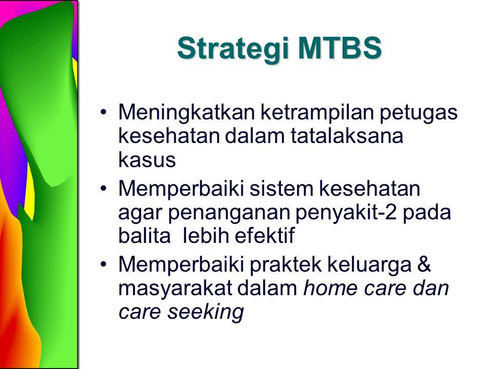Strategi MTBS Meningkatkan ketrampilan petugas kesehatan dalam tatalaksana kasus.