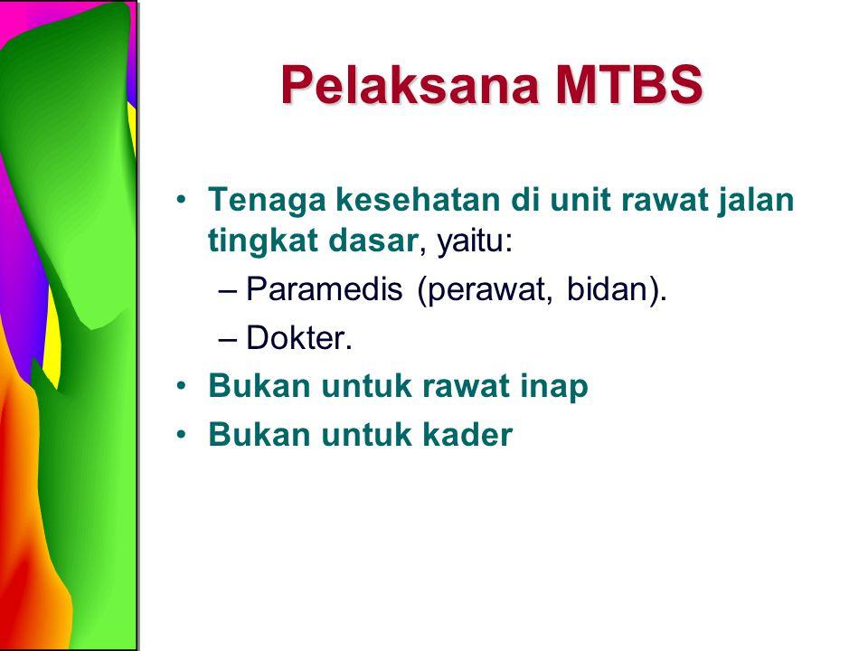Pelaksana MTBS Tenaga kesehatan di unit rawat jalan tingkat dasar, yaitu: Paramedis (perawat, bidan).