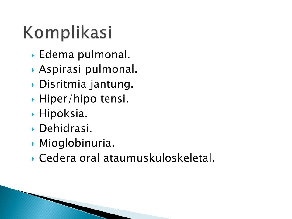 Komplikasi Edema pulmonal. Aspirasi pulmonal. Disritmia jantung.