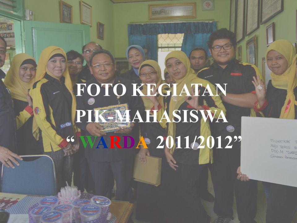 FOTO KEGIATAN PIK-MAHASISWA WARDA 2011/2012