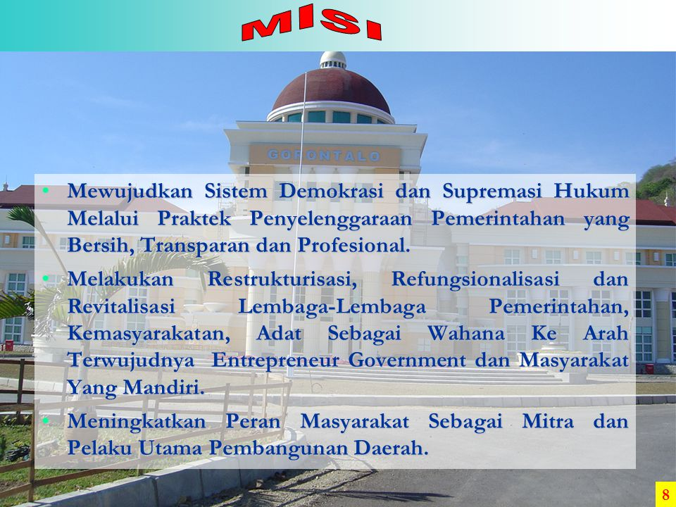 Mewujudkan Sistem Demokrasi dan Supremasi Hukum Melalui Praktek Penyelenggaraan Pemerintahan yang Bersih, Transparan dan Profesional.