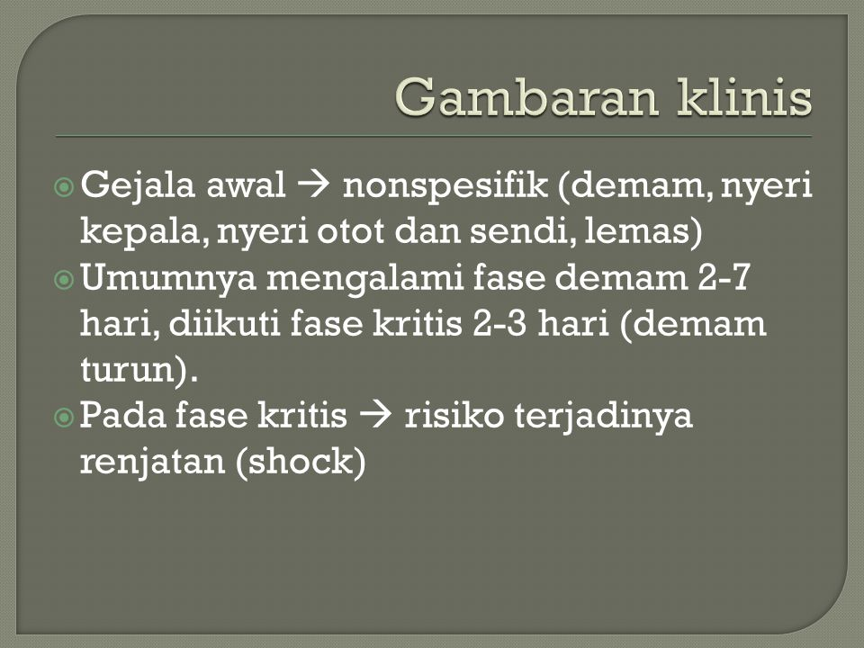Gambaran klinis Gejala awal  nonspesifik (demam, nyeri kepala, nyeri otot dan sendi, lemas)