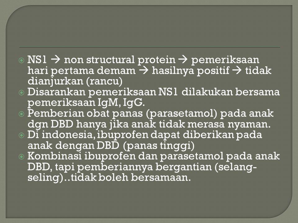 NS1  non structural protein  pemeriksaan hari pertama demam  hasilnya positif  tidak dianjurkan (rancu)