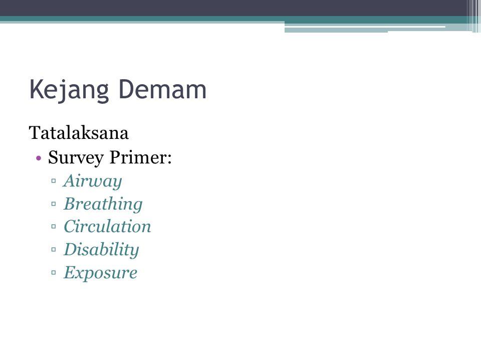 Kejang Demam Tatalaksana Survey Primer: Airway Breathing Circulation