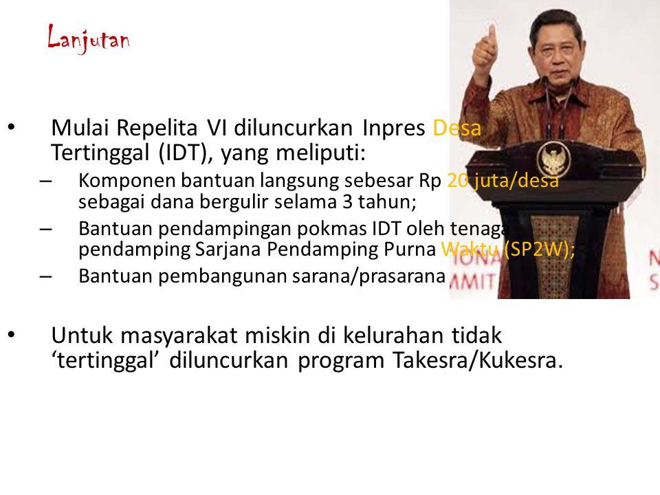 Lanjutan Mulai Repelita VI diluncurkan Inpres Desa Tertinggal (IDT), yang meliputi: