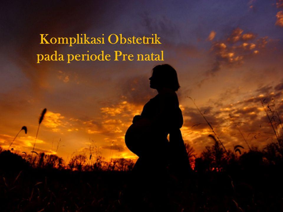 Komplikasi Obstetrik pada periode Pre natal