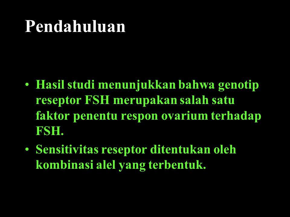 Pendahuluan Hasil studi menunjukkan bahwa genotip reseptor FSH merupakan salah satu faktor penentu respon ovarium terhadap FSH.