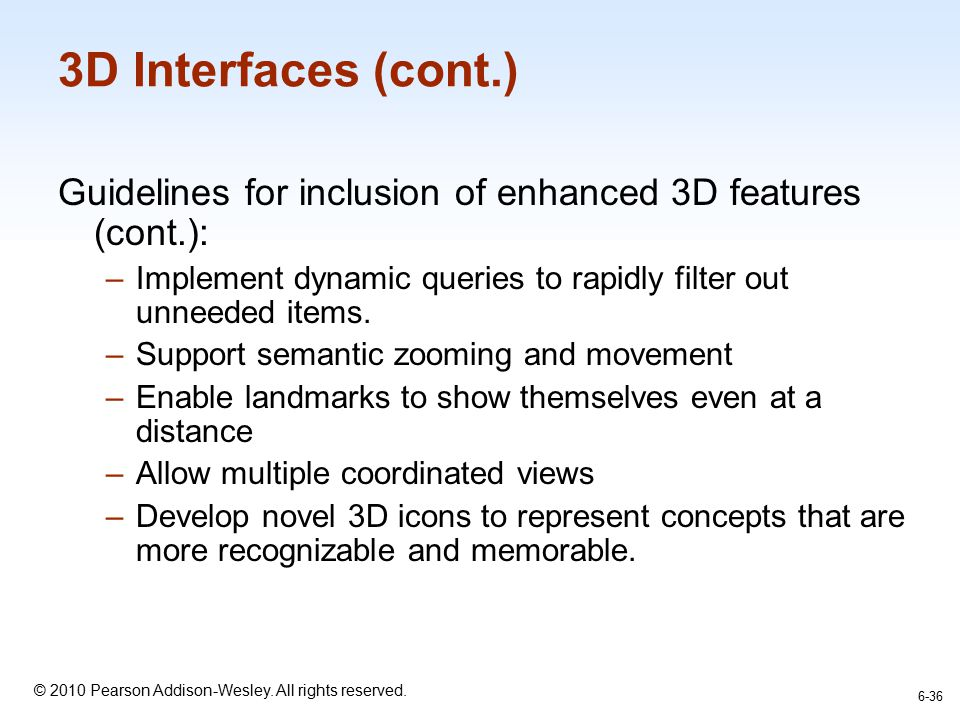 3D Interfaces (cont.) Guidelines for inclusion of enhanced 3D features (cont.): Implement dynamic queries to rapidly filter out unneeded items.