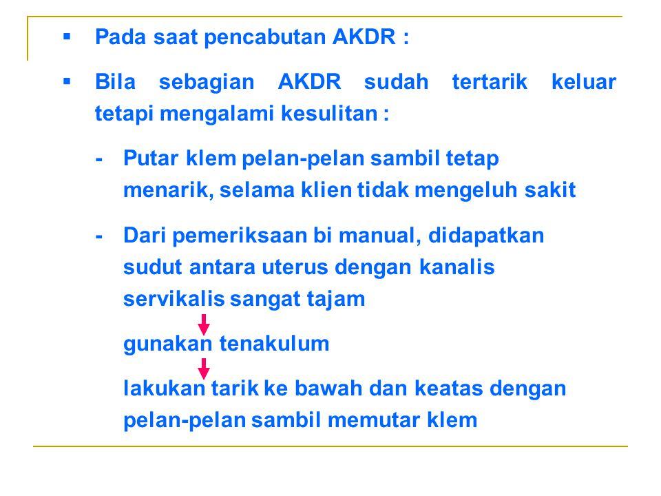 Pada saat pencabutan AKDR :