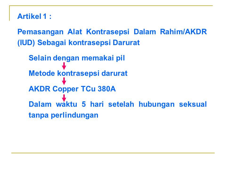 Artikel 1 : Pemasangan Alat Kontrasepsi Dalam Rahim/AKDR (IUD) Sebagai kontrasepsi Darurat. Selain dengan memakai pil.