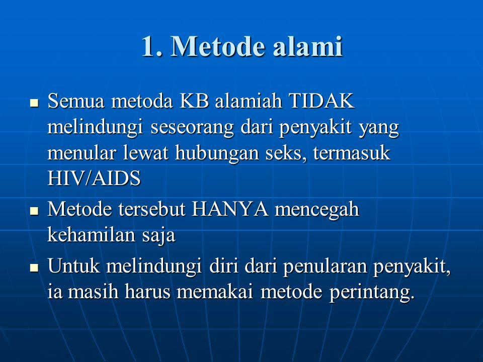 1. Metode alami Semua metoda KB alamiah TIDAK melindungi seseorang dari penyakit yang menular lewat hubungan seks, termasuk HIV/AIDS.