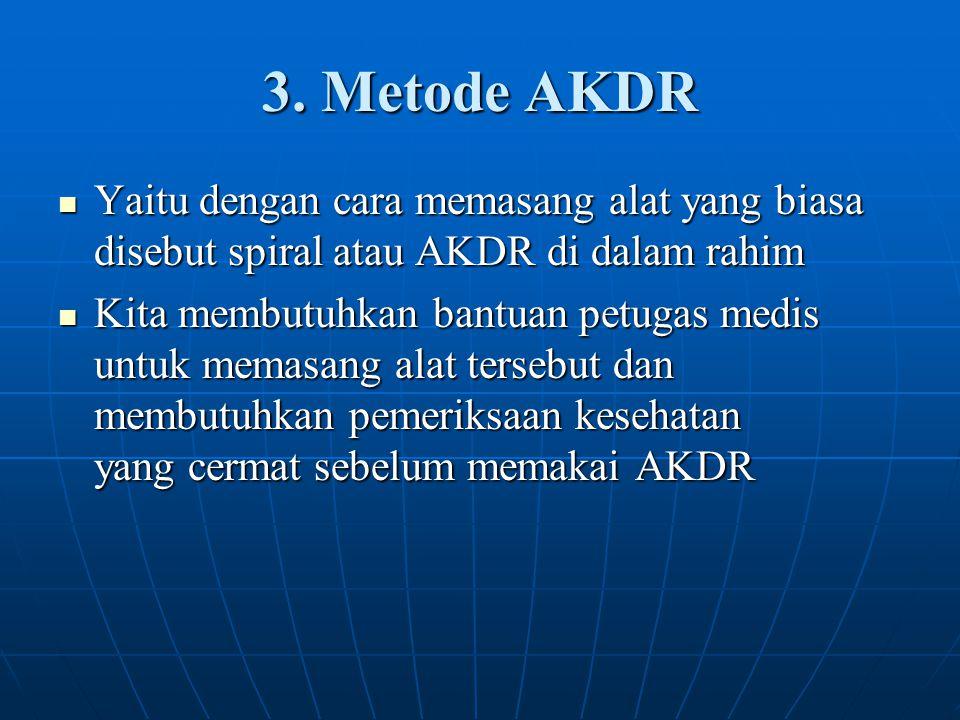 3. Metode AKDR Yaitu dengan cara memasang alat yang biasa disebut spiral atau AKDR di dalam rahim.