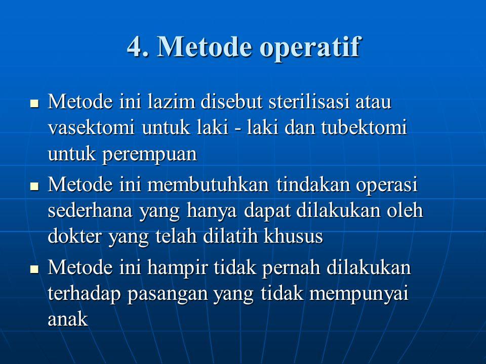 4. Metode operatif Metode ini lazim disebut sterilisasi atau vasektomi untuk laki - laki dan tubektomi untuk perempuan.