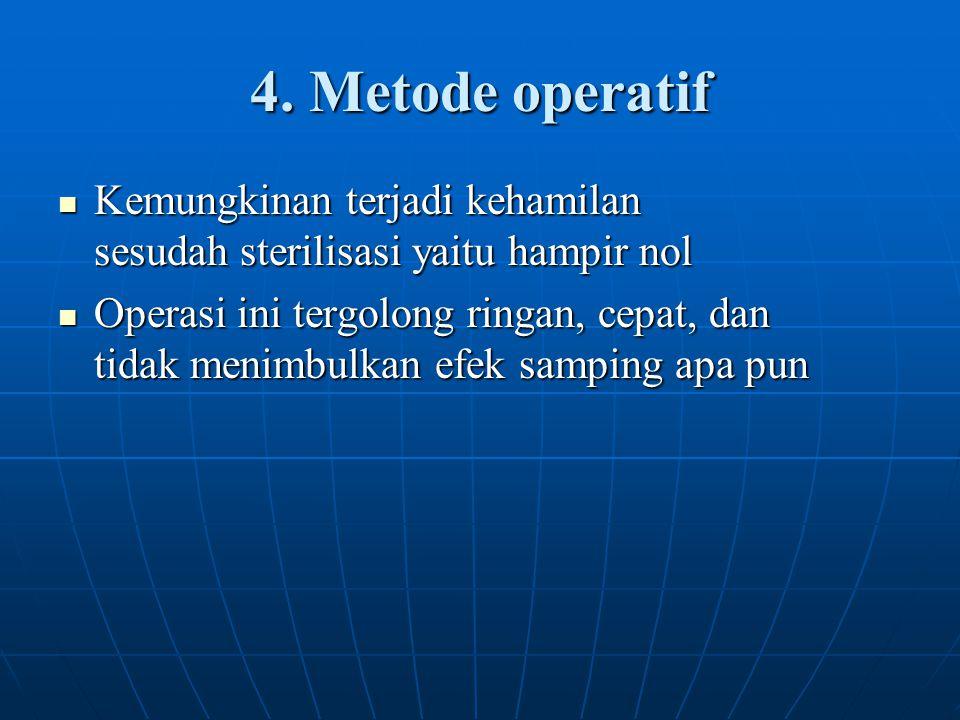 4. Metode operatif Kemungkinan terjadi kehamilan sesudah sterilisasi yaitu hampir nol.