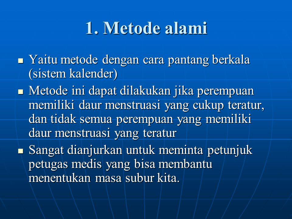 1. Metode alami Yaitu metode dengan cara pantang berkala (sistem kalender)