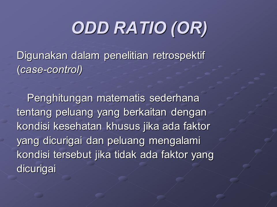 ODD RATIO (OR) Digunakan dalam penelitian retrospektif (case-control)