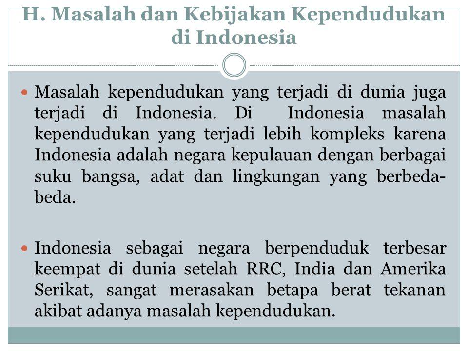 H. Masalah dan Kebijakan Kependudukan di Indonesia