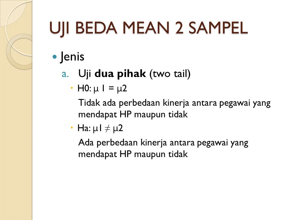 UJI BEDA MEAN 2 SAMPEL Jenis Uji dua pihak (two tail) H0: μ 1 = μ2