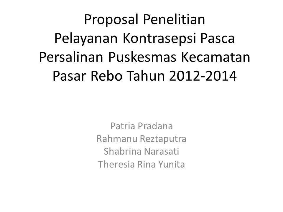 Proposal Penelitian Pelayanan Kontrasepsi Pasca Persalinan Puskesmas Kecamatan Pasar Rebo Tahun 2012-2014