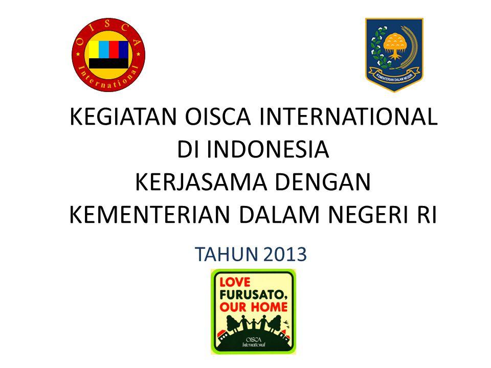 O I S C A I n t e r n a t i o n a l. KEGIATAN OISCA INTERNATIONAL DI INDONESIA KERJASAMA DENGAN KEMENTERIAN DALAM NEGERI RI.