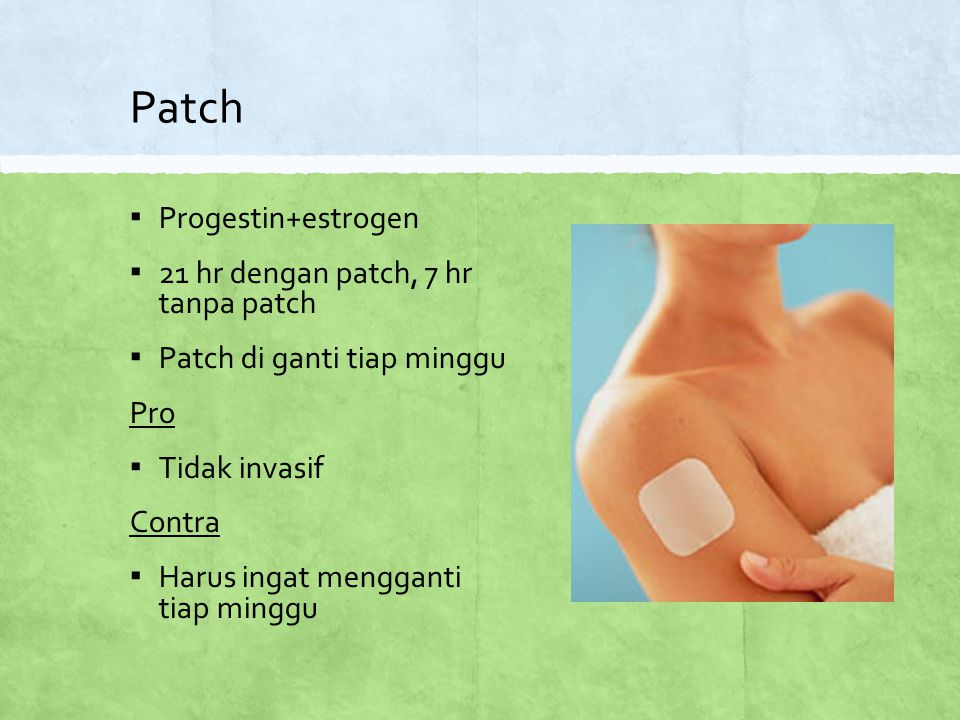 Patch Progestin+estrogen 21 hr dengan patch, 7 hr tanpa patch