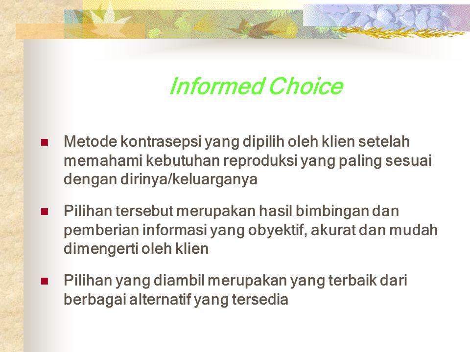 Informed Choice Metode kontrasepsi yang dipilih oleh klien setelah memahami kebutuhan reproduksi yang paling sesuai dengan dirinya/keluarganya.
