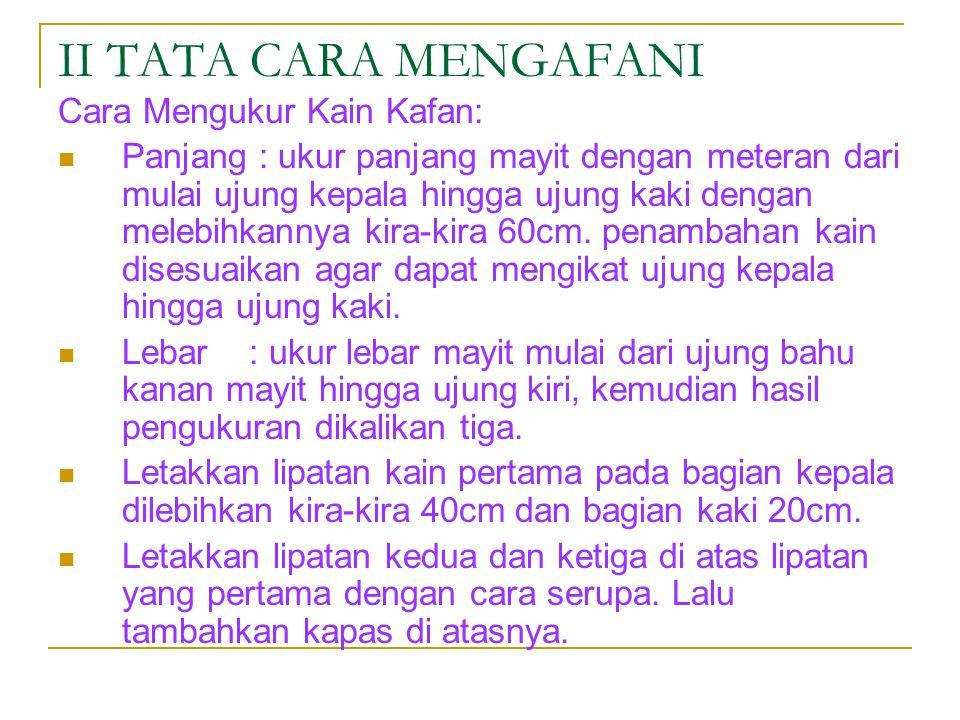 II TATA CARA MENGAFANI Cara Mengukur Kain Kafan:
