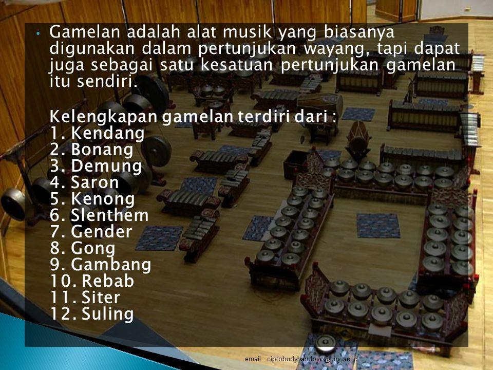 Gamelan adalah alat musik yang biasanya digunakan dalam pertunjukan wayang, tapi dapat juga sebagai satu kesatuan pertunjukan gamelan itu sendiri.