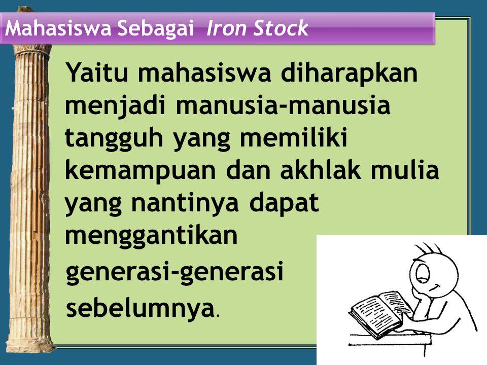 generasi-generasi sebelumnya. Mahasiswa Sebagai Iron Stock