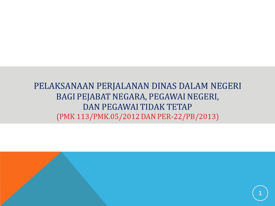 PELAKSANAAN PERJALANAN DINAS DALAM NEGERI BAGI PEJABAT NEGARA, PEGAWAI NEGERI, DAN PEGAWAI TIDAK TETAP (PMK 113/PMK.05/2012 DAN PER-22/PB/2013)