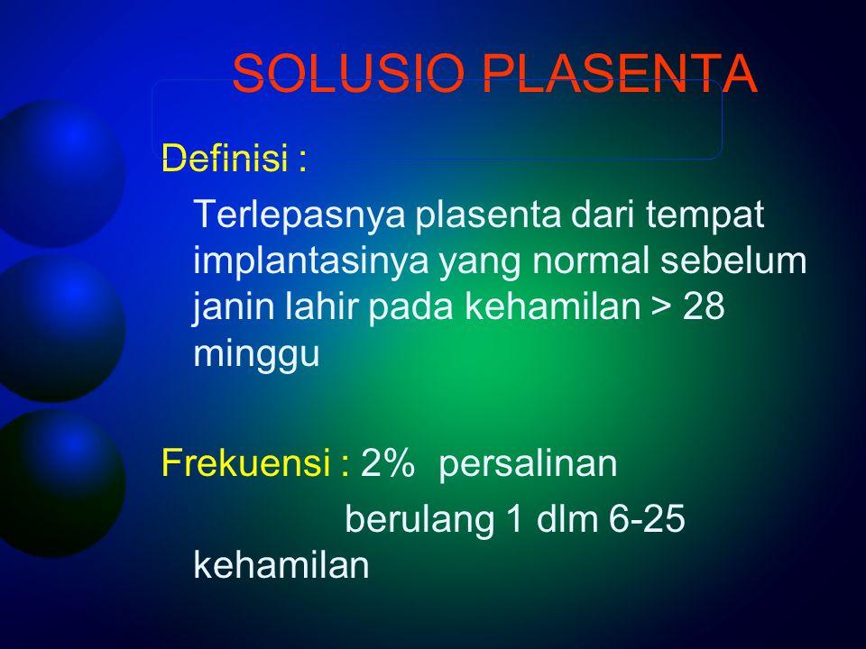 SOLUSIO PLASENTA Definisi :