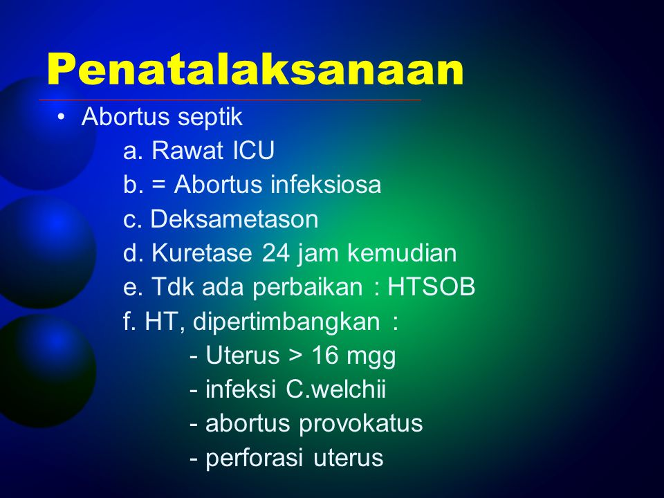 Penatalaksanaan Abortus septik a. Rawat ICU b. = Abortus infeksiosa