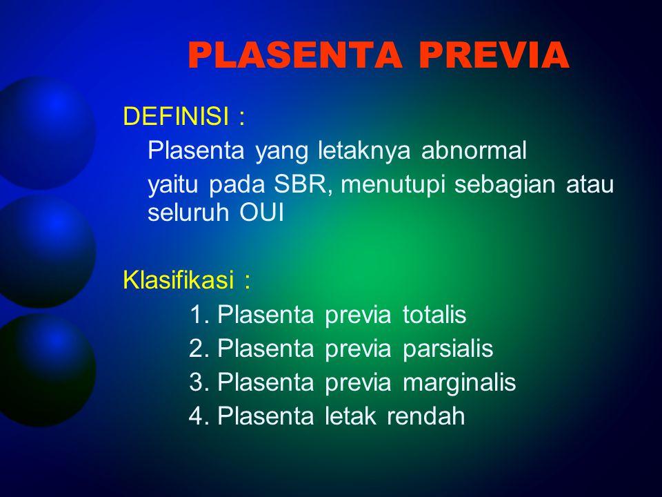 PLASENTA PREVIA DEFINISI : Plasenta yang letaknya abnormal