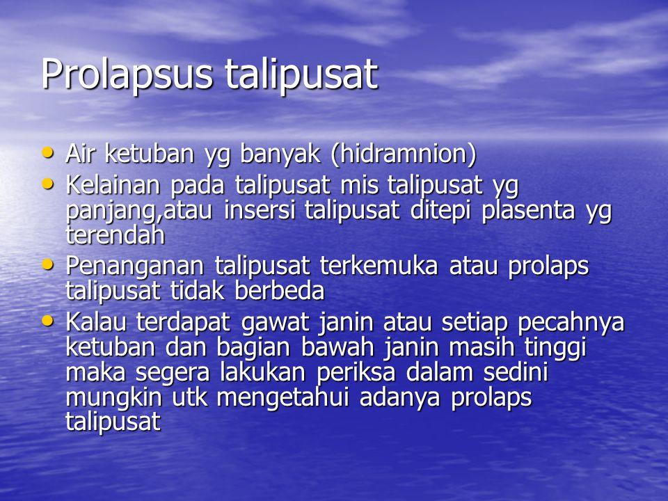 Prolapsus talipusat Air ketuban yg banyak (hidramnion)