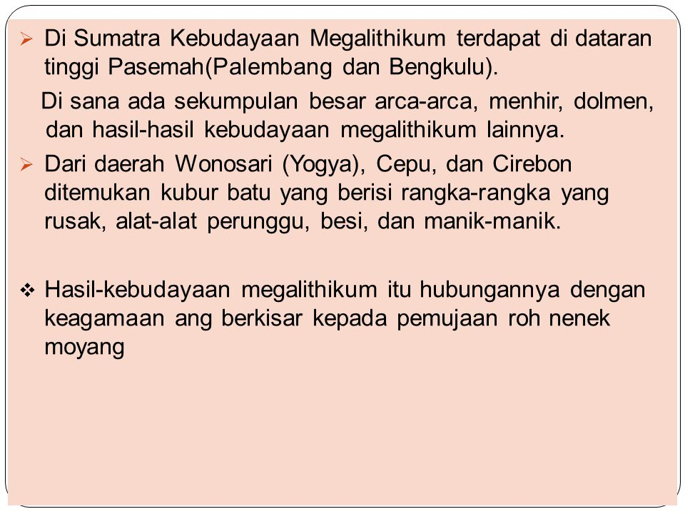 Di Sumatra Kebudayaan Megalithikum terdapat di dataran tinggi Pasemah(Palembang dan Bengkulu).