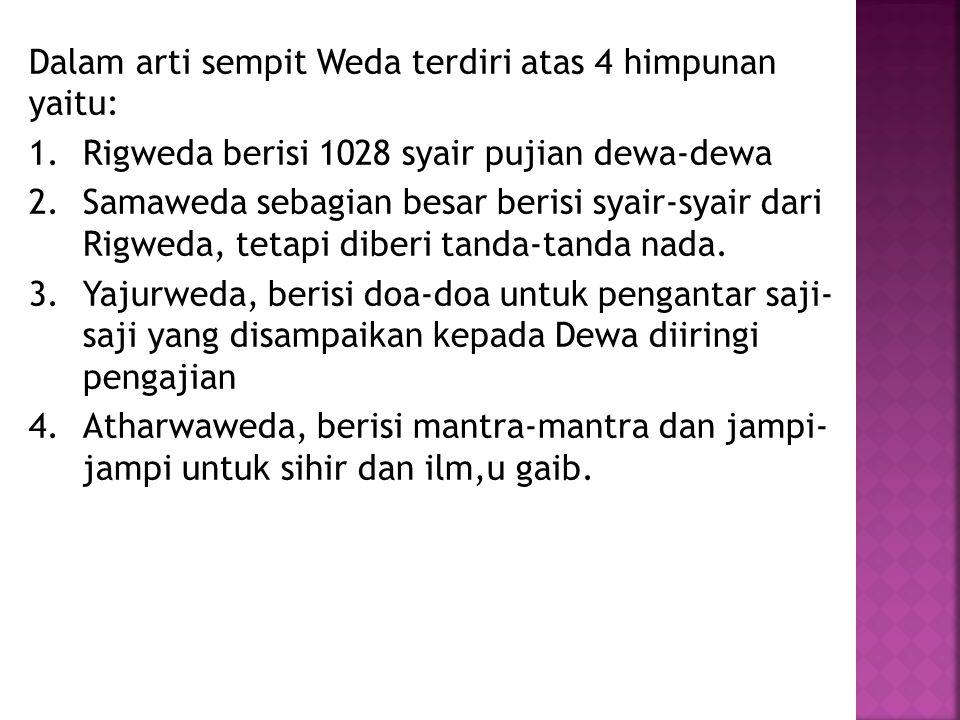 Dalam arti sempit Weda terdiri atas 4 himpunan yaitu: